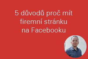 5 důvodů proč mít firemní stránku na Facebooku