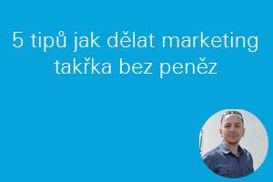 5 tipů jak udělat marketing takřka bez peněz