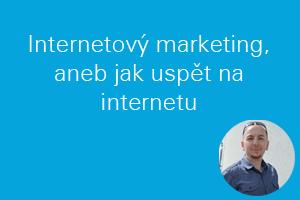 Internetový marketing, aneb jak uspět na internetu